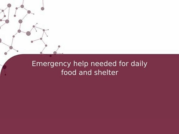 Emergency help needed for daily food and shelter