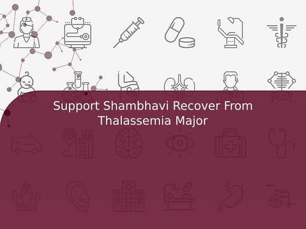Support Shambhavi Recover From Thalassemia Major