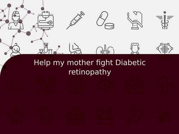Help my mother fight Diabetic retinopathy