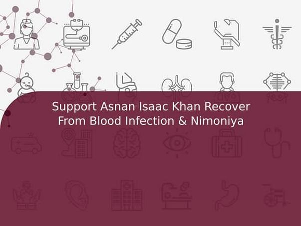 Support Asnan Isaac Khan Recover From Blood Infection & Nimoniya