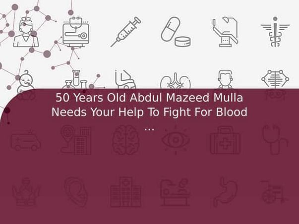 50 Years Old Abdul Mazeed Mulla Needs Your Help To Fight For Blood Cancer
