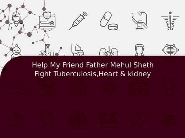 Help My Friend Father Mehul Sheth Fight Tuberculosis,Heart & kidney
