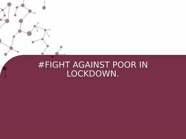 #FIGHT AGAINST POOR IN LOCKDOWN.