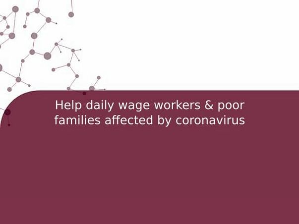 Help daily wage workers & poor families affected by coronavirus