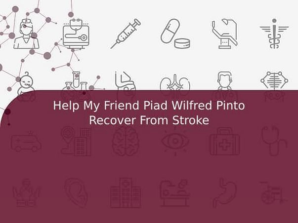 Help My Friend Piad Wilfred Pinto Recover From Stroke