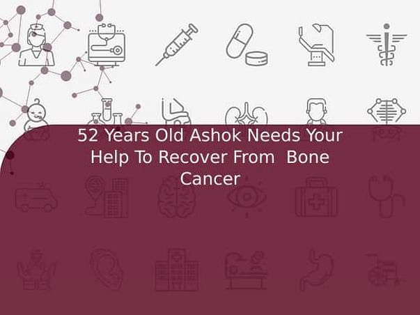 52 Years Old Ashok Needs Your Help To Recover From  Bone Cancer