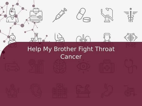 Help My Brother Fight Throat Cancer