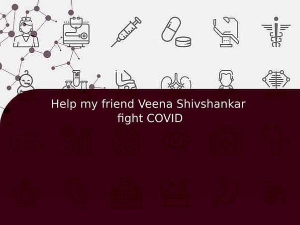Help my friend Veena Shivshankar  fight COVID