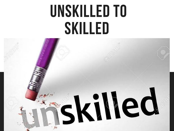 Unskilled to Skilled