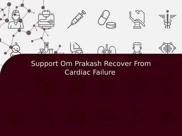Support Om Prakash Recover From Cardiac Failure