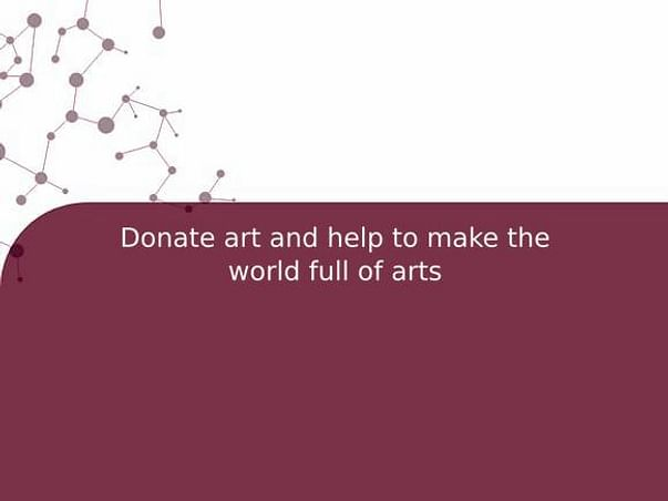 Donate art and help to make the world full of arts