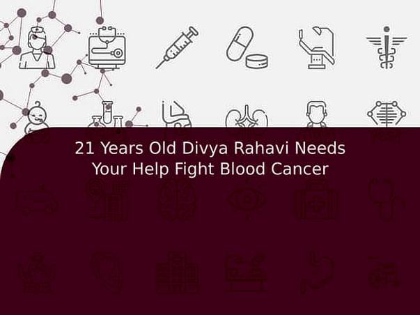 21 Years Old Divya Rahavi Needs Your Help Fight Blood Cancer