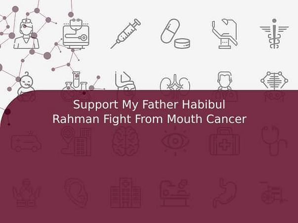 Support My Father Habibul Rahman Fight From Mouth Cancer