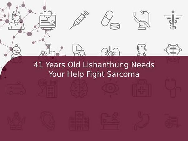 41 Years Old Lishanthung Needs Your Help Fight Sarcoma