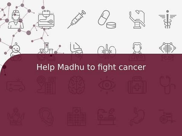 Help Madhu to fight cancer