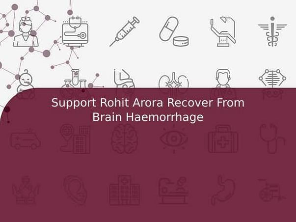 Support Rohit Arora Recover From Brain Haemorrhage