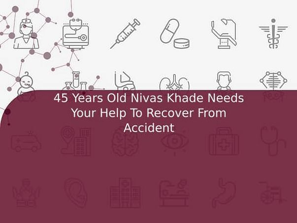 45 Years Old Nivas Khade Needs Your Help To Recover From Accident