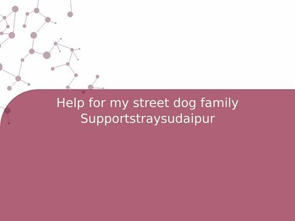 Help for my street dog family Supportstraysudaipur