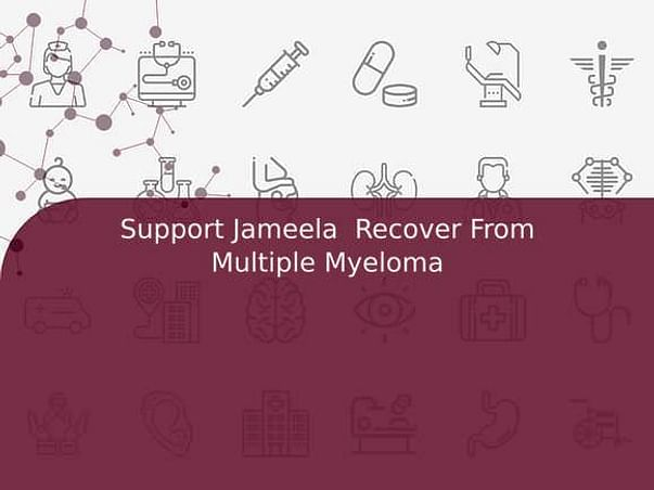 Support Jameela  Recover From Multiple Myeloma