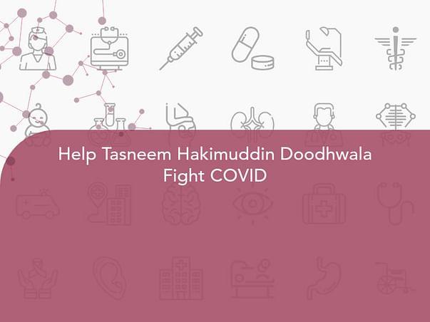 Help Tasneem Hakimuddin Doodhwala Fight COVID