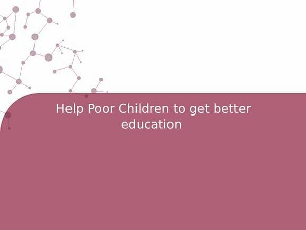 Help Poor Children to get better education