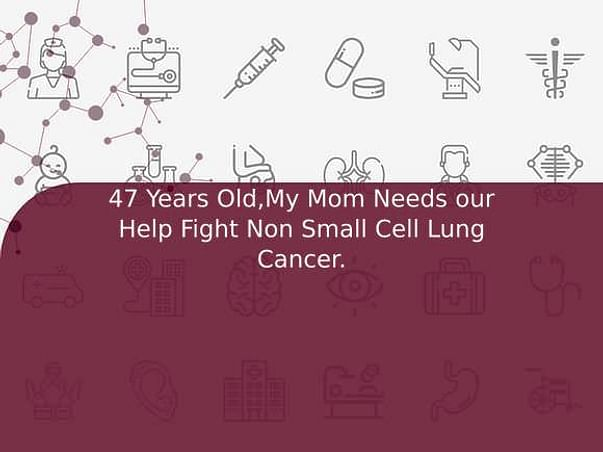 47 Years Old,My Mom Needs our Help Fight Non Small Cell Lung Cancer.