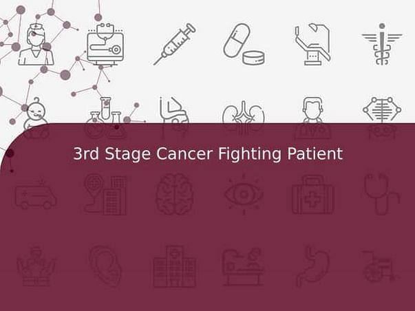 3rd Stage Cancer Fighting Patient