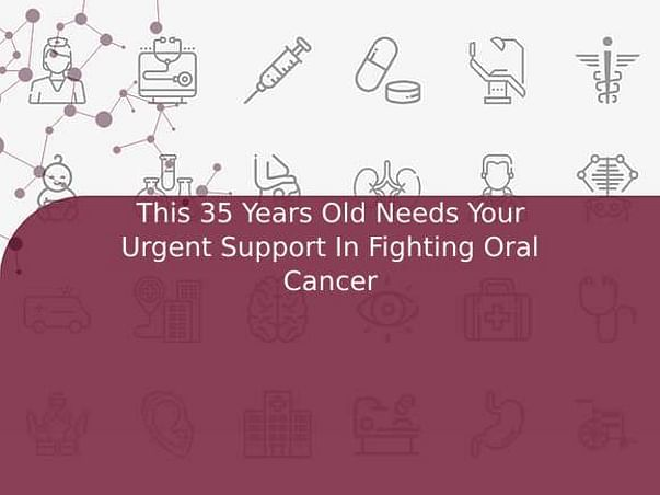 This 35 Years Old Needs Your Urgent Support In Fighting Oral Cancer