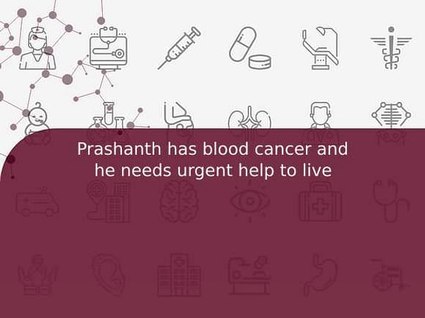 Prashanth has blood cancer and he needs urgent help to live