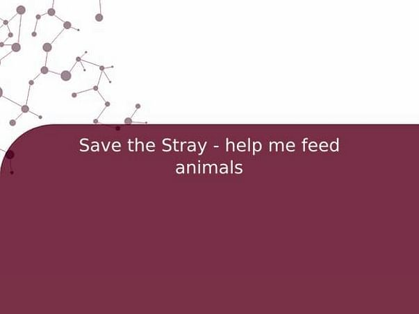 Save the Stray - help me feed animals
