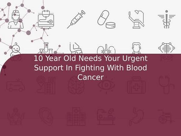 10 Year Old Needs Your Urgent Support In Fighting With Blood Cancer