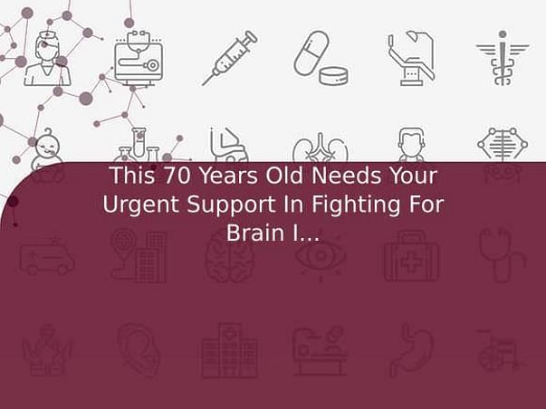 This 70 Years Old Needs Your Urgent Support In Fighting For Brain Injury