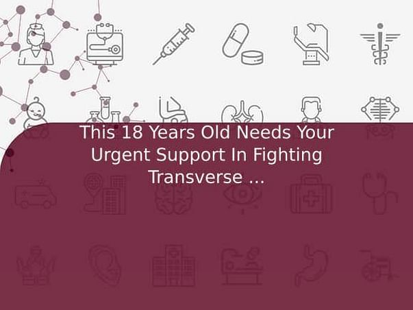 This 18 Years Old Needs Your Urgent Support In Fighting Transverse Myelitis(Spinal Code Infection)