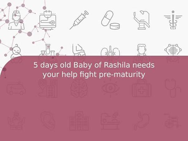 5 days old Baby of Rashila needs your help fight pre-maturity