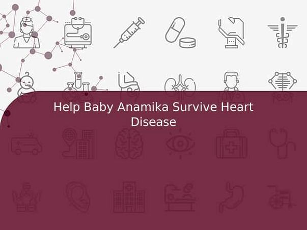 Help Baby Anamika Survive Heart Disease