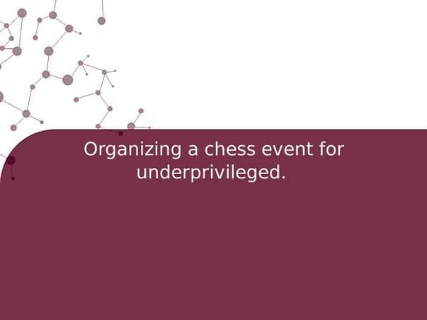 Organizing a chess event for underprivileged.