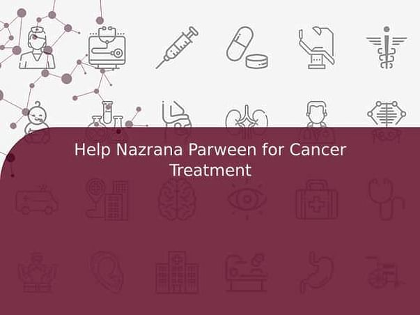 Help Nazrana Parween for Cancer Treatment