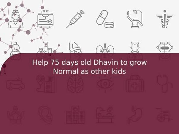 Help 75 days old Dhavin to grow Normal as other kids