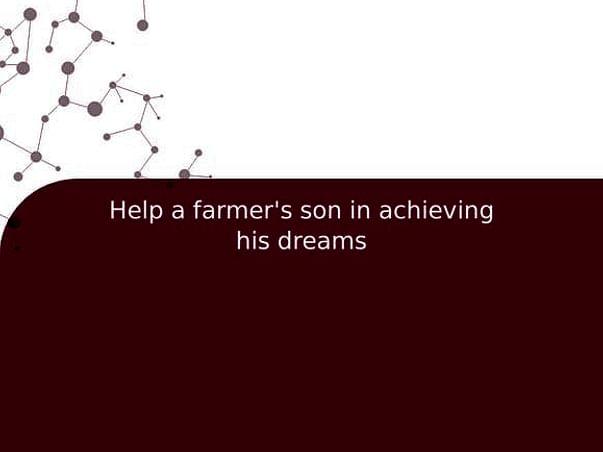 Help a farmer's son in achieving his dreams