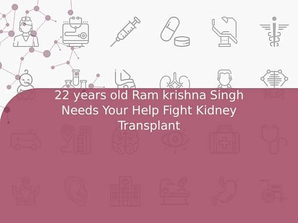 22 years old Ram krishna Singh Needs Your Help Fight Kidney Transplant
