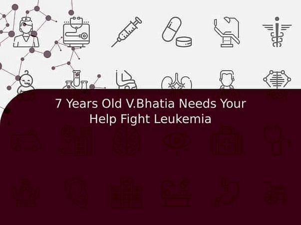 7 Years Old V.Bhatia Needs Your Help Fight Leukemia