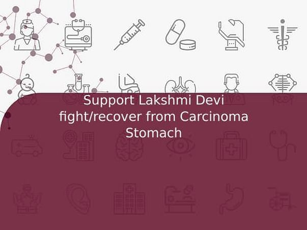 Support Lakshmi Devi fight/recover from Carcinoma Stomach