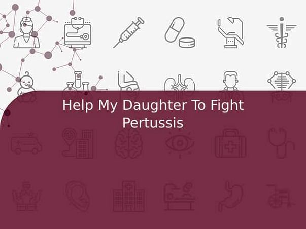 Help My Daughter To Fight Pertussis