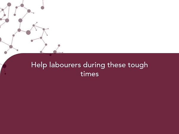 Help labourers during these tough times