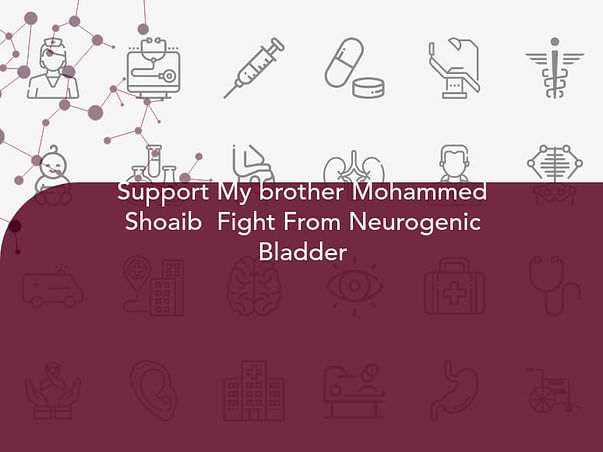 Support My brother Mohammed Shoaib  Fight From Neurogenic Bladder