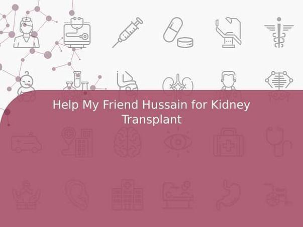 Help My Friend Hussain for Kidney Transplant