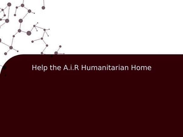 Help the A.i.R Humanitarian Home