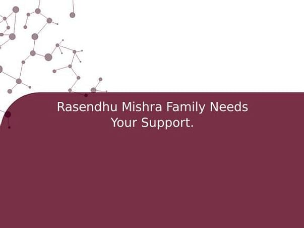 Rasendhu Mishra Family Needs Your Support.
