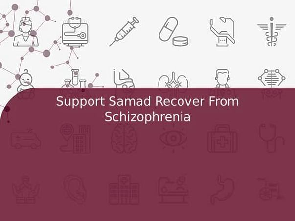 Support Samad Recover From Schizophrenia
