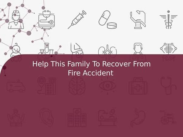 Help This Family To Recover From Fire Accident